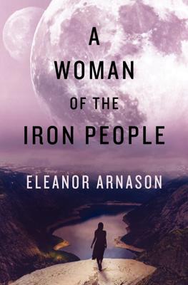 A Woman of the Iron People - Eleanor Arnason book