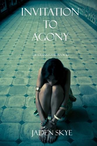 Jaden Skye - Invitation to Agony (The Killing Game--Book 3)