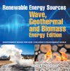 Renewable Energy Sources - Wave Geothermal And Biomass Energy Edition  Environment Books For Kids  Childrens Environment Books