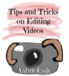 Tips And Tricks On Editing Videos