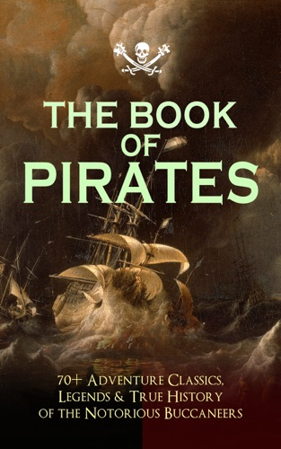 Captain Charles Johnson, Howard Pyle, Ralph D. Paine, Charles Ellms, Currey E. Hamilton, John Esquemeling, J. D. Jerrold Kelley, Stanley Lane-Poole, Daniel Defoe, Robert Louis Stevenson, Walter Scott, Richard Le Gallienne, Edgar Allan Poe, Jack London, Jules Verne, Charles Boardman Hawes, James Matthew Barrie, Arthur Conan Doyle, Frederick Marryat, R. M. Ballantyne, Charles Dickens, L. Frank Baum, J. Allan Dunn, Robert E. Howard, James Fenimore Cooper, Alexandre Dumas, William Hope Hodgson, F. Scott Fitzgerald, Harold MacGrath, Harry Collingwood, W. H. G. Kingston, G. A. Henty & Joseph Lewis French - THE BOOK OF PIRATES: 70+ Adventure Classics, Legends & True History of the Notorious Buccaneers