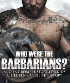WHO WERE THE BARBARIANS? ANCIENT ROME HISTORY FOR KIDS  CHILDRENS ANCIENT HISTORY