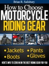 How To Choose Motorcycle Riding Gear Thats Right For You