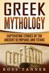 Greek Mythology Captivating Stories Of The Ancient Olympians And Titans