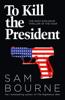 Sam Bourne - To Kill the President artwork