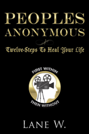 Peoples Anonymous: 12 Steps to Heal Your Life
