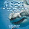 Swim Away Swim Away The Great White Shark Is After Me Animal Book 4-6  Childrens Animal Books