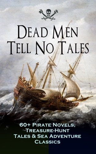 Captain Charles Johnson, Howard Pyle, Ralph D. Paine, Charles Ellms, Currey E. Hamilton, John Esquemeling, J. D. Jerrold Kelley, Stanley Lane-Poole, Daniel Defoe, Robert Louis Stevenson, Sir Walter Scott, Richard Le Gallienne, Edgar Allan Poe, Jack London, Jules Verne, Charles Boardman Hawes, James Matthew Barrie, Arthur Conan Doyle, Frederick Marryat, R. M. Ballantyne, Charles Dickens, L. Frank Baum, J. Allan Dunn, Robert E. Howard, James Fenimore Cooper, Alexandre Dumas, William Hope Hodgson, F. Scott Fitzgerald, Harold MacGrath, Harry Collingwood, W. H. G. Kingston, G. A. Henty & Joseph Lewis French - Dead Men Tell No Tales - 60+ Pirate Novels, Treasure-Hunt Tales & Sea Adventure Classics