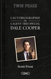 LAUTOBIOGRAPHIE DE LAGENT TRèS SPéCIAL DALE COOPER