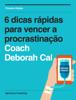 Deborah Cal - 6 dicas rápidas para vencer a procrastinação grafismos