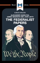 An Analysis Of Alexander Hamilton, James Madison, And John Jay's The Federalist Papers