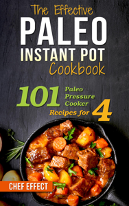The Effective Paleo Instant Pot Cookbook: 101 Paleo Pressure Cooker Recipes for 4 Book Review