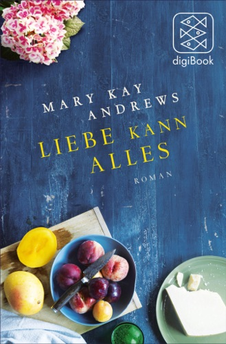 Mary Kay Andrews - Liebe kann alles