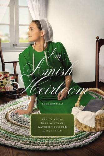 Amy Clipston, Beth Wiseman, Kathleen Fuller & Kelly Irvin - An Amish Heirloom