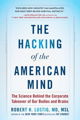 Robert H. Lustig - The Hacking of the American Mind book