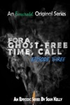 For A Ghost-Free Time Call Episode Three
