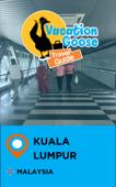 Vacation Goose Travel Guide Kuala Lumpur Malaysia