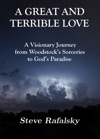 A Great And Terrible Love A Visionary Journey From Woodstocks Sorceries To Gods Paradise