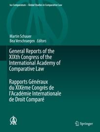General Reports Of The Xixth Congress Of The International Academy Of Comparative Law Rapports G N Raux Du Xix Me Congr S De L Acad Mie Internationale De Droit Compar
