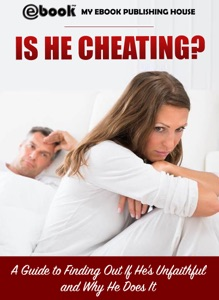 Is He Cheating? A Guide to Finding Out If He's Unfaithful and Why He Does It