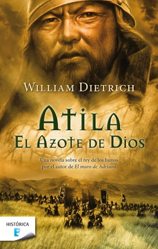 William Dietrich - Atila. El azote de Dios