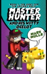 The Master Hunter And His Witty Ocelot Book 1 The Hunt For The Ancient Relic