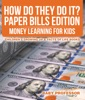 How Do They Do It? Paper Bills Edition - Money Learning For Kids  Children's Growing Up & Facts Of Life Books