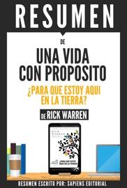 UNA VIDA CON PROPOSITO: ¿PARA QUE ESTOY AQUI EN LA TIERRA? (THE PURPOSE DRIVEN LIFE) - RESUMEN DEL LIBRO DE RICK WARREN