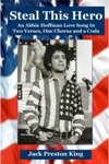 Steal This Hero An Abbie Hoffman Love Song In Two Verses One Chorus And A Coda