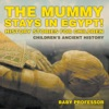 The Mummy Stays In Egypt History Stories For Children  Childrens Ancient History