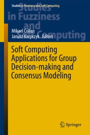Soft Computing Applications For Group Decision Making And Consensus Modeling