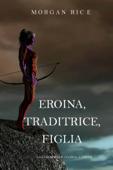 Eroina, Traditrice, Figlia (Di Corone e di Gloria—Libro 6)