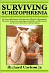 Surviving Schizophrenia My Story Of Paranoid Schizophrenia Obsessive-Compulsive Disorder Depression Anosognosia Suicide And Treatment And Recovery From Severe Mental Illness