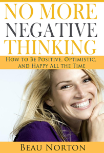 No More Negative Thinking: How to Be Positive, Optimistic, and Happy All the Time Book Review