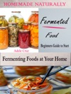 Homemade Naturally Fermented Foods