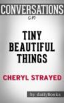 Tiny Beautiful Things By Cheryl Strayed  Conversation Starters