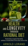 Health And Longevity Through Rational Diet - Practical Hints In Regard To Food And The Usefulness Or Harmful Effects Of The Various Articles Of Diet