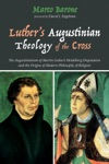 Luthers Augustinian Theology Of The Cross