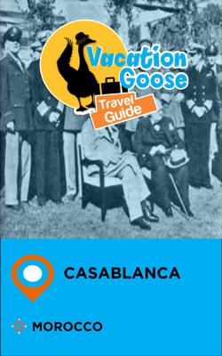Vacation Goose Travel Guide Casablanca Morocco - James McFee book