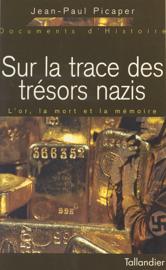 Sur la trace des trésors nazis : l'or, la mort et la mémoire