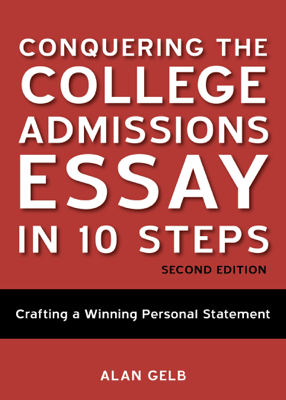 Conquering the College Admissions Essay in 10 Steps, Second Edition - Alan Gelb book