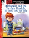 Alexander And The Terrible Horrible No Good Very Bad Day Instructional Guides For Literature