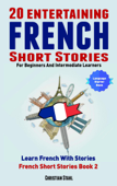 20 Entertaining French Short Stories For Beginners And Intermediate Learners Learn French With Stories French Short Stories Book 2 (French Edition)