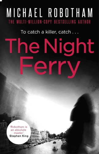 Michael Robotham - The Night Ferry