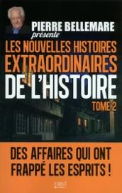 Pierre Bellemare Pr Sente Les Nouvelles Histoires Extraordinaires De L Histoire Tome 2