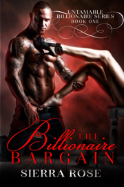 The Billionaire Bargain - Sierra Rose book summary