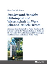 «Denken Und Handeln.» Philosophie Und Wissenschaft Im Werk Johann Gottlieb Fichtes