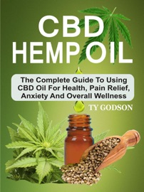 Cbd Hemp Oil The Complete Guide To Using Cbd Oil For Health Pain Relief Anxiety And Overall Wellness