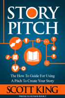 Scott King - Story Pitch: The How-to Guide for Using a Pitch to Create Your Story artwork