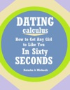 Dating Calculus How To Get Any Girl To Like You In Sixty Seconds